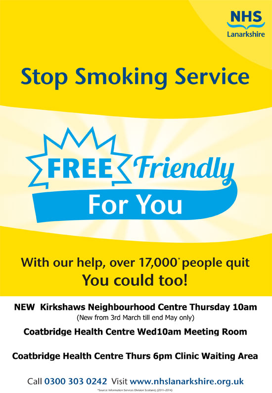 FREE Friendly For You With our help over 17 thousand people quit You could too! New Kirkshaws Neighbourhood Centre Thursday  10am (new from 3rd March until end May only) Coatbridge Health Centre Wednesday 10am Meeting Room Coatbridge Health Centre Thursday 6pm Clinic Waiting Area Call 0300 303 0242 or visit www.nhslanarkshire.org.uk
